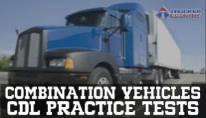 Trucker Country Combination Vehicles CDL Practice Tests